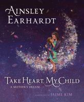 Cover image for Take heart, my child : a mother's dream