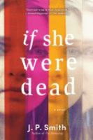 Cover image for If she were dead : a novel