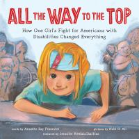 Cover image for All the way to the top : how one girl's fight for Americans with disabilities changed everything