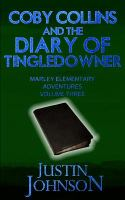 Cover image for Coby Collins and the diary of Tingledowner. Volume three, Marley Elementary adventures