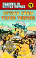 Cover image for Trapped in Battle Royale. #6, Attack from tilted towers : an unofficial novel of Fortnite