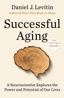 Cover image for Successful aging : a neuroscientist explores the power and potential of our lives