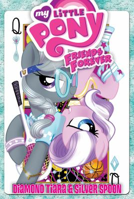 Cover image for My little pony friends forever. Diamond Tiara & Silver Spoon