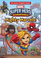 Cover image for Marvel super hero adventures. Mighty marvels! : with Spider-Man, Captain Marvel, Ms. Marvel, and the Green Goblin