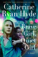 Cover image for Brave girl, quiet girl : a novel