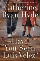 Cover image for Have you seen Luis Velez? : a novel