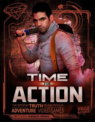 Cover image for Time for action : the inspiring truth behind popular adventure video games