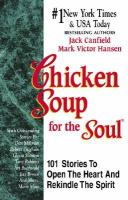 Cover image for Chicken soup for the soul : 101 stories to open the heart & rekindle the spirit