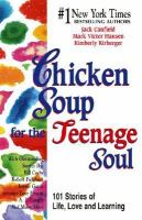 Cover image for Chicken soup for the teenage soul : 101 stories of life, love, and learning