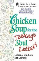 Cover image for Chicken soup for the teenage soul letters : letters of life, love, and learning