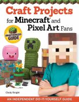 Cover image for Craft projects for Minecraft and pixel art fans : unofficial how to guide : 15 fun, easy-to-make projects