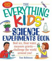 Cover image for The everything kids' science experiments book : boil ice, float water, measure gravity- challenge the world around you!