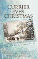 Cover image for A Currier & Ives Christmas : four stories of love come to life from the canvas of classic Christmas art