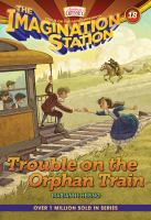 Cover image for The imagination station. Trouble on the orphan train