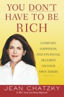 Cover image for You don't have to be rich : comfort, happiness, and financial security on your own terms