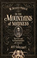 Cover image for In the mountains of madness : the life and extraordinary afterlife of H.P. Lovecraft