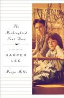 Cover image for The mockingbird next door : life with Harper Lee