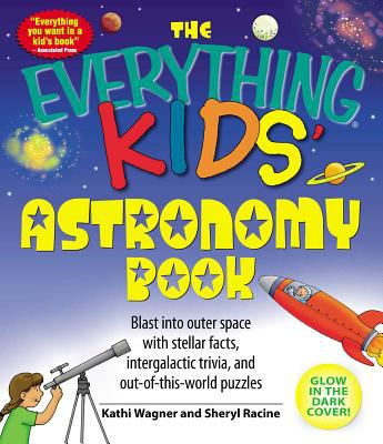 Cover image for The everything kids' astronomy book : blast into outer space with stellar facts, intergalactic trivia, and out-of-this-world puzzles