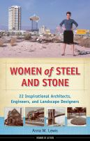 Cover image for Women of steel and stone : 22 inspirational architects, engineers, and landscape designers