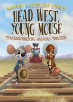 Cover image for Head west, young mouse : transcontinental railroad traveler