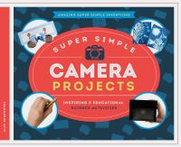 Cover image for Super simple camera projects : inspiring & educational science activities