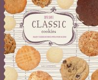 Cover image for Super simple classic cookies : easy cookie recipes for kids!