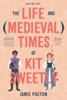 Cover image for The life and (medieval) times of Kit Sweetly