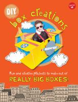 Cover image for DIY box creations : fun and creative projects to make out of really big boxes!