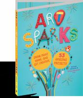 Cover image for Art sparks : draw, paint, make, and get creative with 53 amazing projects!