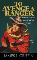 Cover image for To avenge a ranger : a Texas ranger Sean Kennedy novel