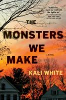 Cover image for The monsters we make : a novel