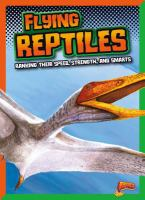 Cover image for Flying reptiles : ranking their speed, strength, and smarts