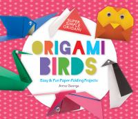 Cover image for Origami birds : easy & fun paper-folding projects / Anna George ; consulting editor, Diane Craig, M.A. / reading specialist.