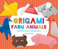 Cover image for Origami farm animals : easy & fun paper-folding projects