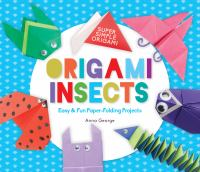 Cover image for Origami insects : easy & fun paper-folding projects