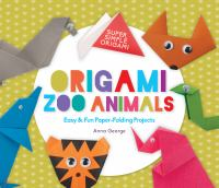 Cover image for Origami zoo animals : easy & fun paper-folding projects