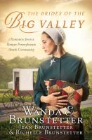 Cover image for The brides of the big valley : 3 romances from a unique Pennsylvania Amish community