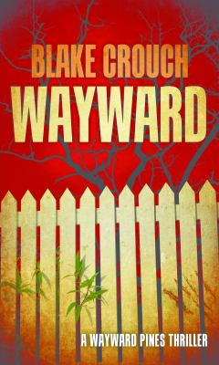 Cover image for Wayward. Book two of the Wayward Pines series