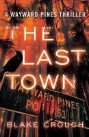 Cover image for The last town : book three of the Wayward Pines series
