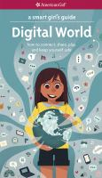Cover image for A smart girl's guide. Digital world : how to connect, share, play, and keep yourself safe