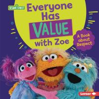 Cover image for Everyone has value with Zoe : a book about respect