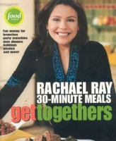 Cover image for Get togethers : Rachael Ray 30-minute meals