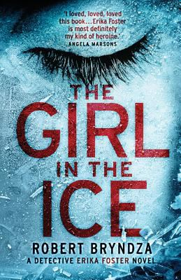 Cover image for The girl in the ice : a Detective Erika Foster novel