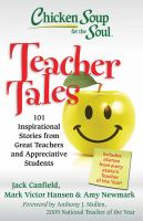 Cover image for Chicken soup for the soul : teacher tales : 101 inspirational stories from great teachers and appreciative students