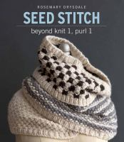 Cover image for Seed stitch : beyond knit 1, purl 1