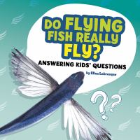 Cover image for Do flying fish really fly? : answering kids' questions