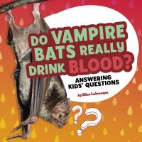 Cover image for Do vampire bats really drink blood? : answering kids' questions