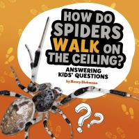 Cover image for How do spiders walk on the ceiling? : answering kids' questions