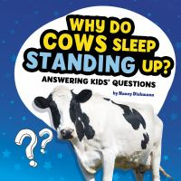 Cover image for Why do cows sleep standing up? : answering kids' questions