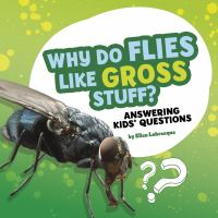 Cover image for Why do flies like gross stuff? : answering kids' questions